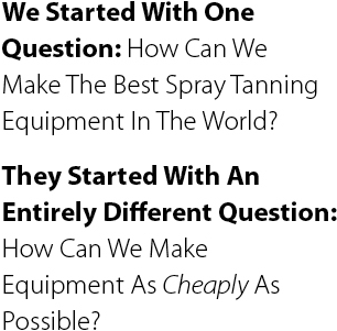 We Started With One Question: How Can We Make The Best Spray Tanning Equipment In The World?
